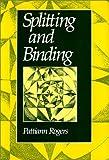 Splitting and Binding, Rogers, Pattiann, 0819511730