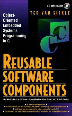 Reusable Software Components: Object-Oriented Embedded Systems Programming in C (Prentice Hall Series on Programming Too