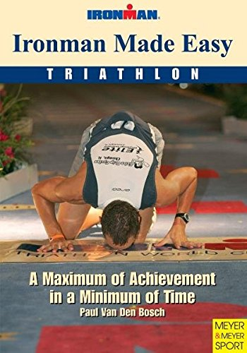 Ironman Made Easy: A Maximum of Achievement in a Minimum of Time