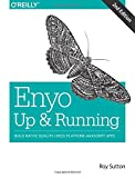 Enyo: up and Running : Build Native-Quality Cross-Platform JavaScript Apps, Sutton, Roy, 149192120X