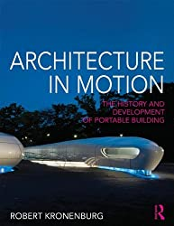 Architecture in Motion: The history and development of portable building by Robert Kronenburg (2013-10-24)