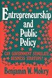 Entrepreneurship and Public Policy, Benjamin W. Mokry, 0899302394