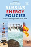 Russia's Energy Policies, Pami Aalto, 1849800294