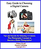 Easy Guide to Choosing a Digital Camera - Tutorial: What You Need To Know and 18 Secrets to Buying a Great Camera!