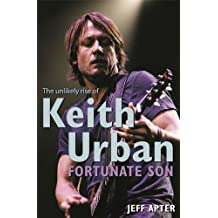 Fortunate Son: The Unlikely Rise Of Keith Urban
