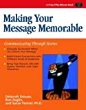 Making Your Message Memorable : Communicating Through Stories, Deborah Shouse, 1560526882
