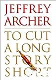 To Cut a Long Story Short, Jeffrey Archer, 006018552X