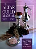 The Altar Guild Manual : Lutheran Service Book Edition, Maxwell, Lee A., 0758613768