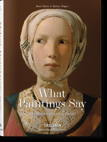 What Paintings Say: 100 Masterpieces in Detail (Bibliotheca Universalis)