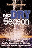img - for No Dry Season: Raising high God's standard of living for this final generation book / textbook / text book