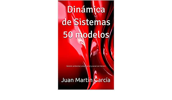 Amazon.com: Dinámica de Sistemas 50 modelos: Gestión ambiental, empresarial y social con Vensim (Spanish Edition) eBook: Juan Martín García: Kindle Store