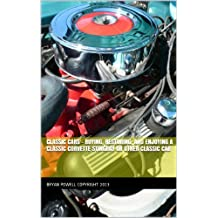 Classic Cars - Buying, Restoring, and Enjoying a Classic Corvette Stingray or Other Classic Car