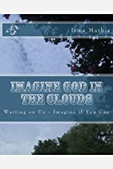 Imagine God in the Clouds: Waiting on Us-Revised Edition Paperback