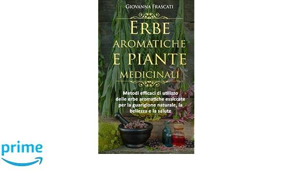 Erbe aromatiche e piante medicinali Metodi efficaci di utilizzo delle erbe aromatiche