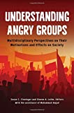 img - for Understanding Angry Groups: Multidisciplinary Perspectives on Their Motivations and Effects on Society book / textbook / text book