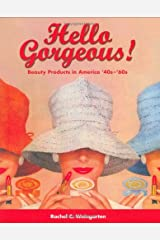 Hello Gorgeous!: Beauty Products in America, '40s-'60s Paperback