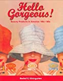 Hello Gorgeous!: Beauty Products in America '40s-'60s