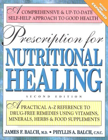 Prescription for Nutritional Healing: A Practical A-Z Reference to Drug-Free Remedies Using Vitamins, Minerals, Herbs & Food Supplements