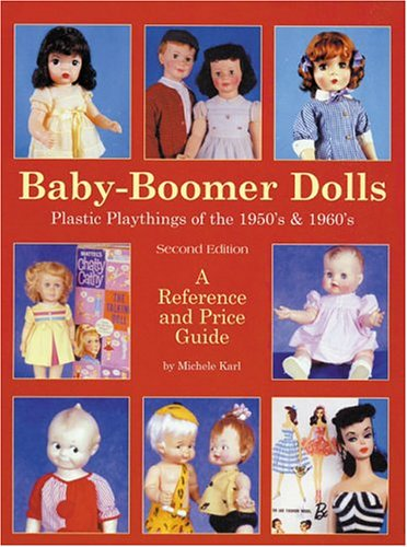 Baby Boomer Dolls Plastic Playthings of the 50's & 60's, Second Edition (Plastic Edition Model)