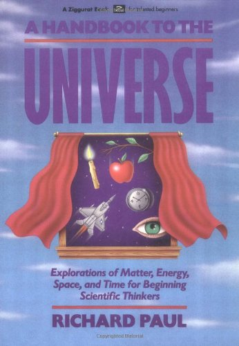 A Handbook to the Universe: Explorations of Matter, Energy, Space, and Time for Beginning Scientific Thinkers