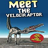 Meet The Velociraptor: Fun Facts & Cool Pictures (Meet The Dinosaurs)