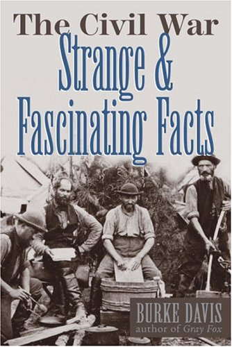The Civil War: Strange & Fascinating Facts (The Civil War Strange & Fascinating Facts)