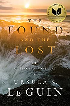 The Found and the Lost: The Collected Novellas of Ursula K. Le Guin by Ursula K. Le Guin