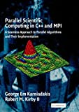 Parallel Scientific Computing in C++ and MPI : A Seamless Approach to Parallel Algorithms and Their Implementation, Karniadakis, George Em and Kirby, Robert M., II, 0521817544