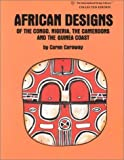 African Designs of the Congo, Nigeria, the Cameroons and the Guinea Coast, Caren Caraway, 0880450932