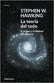 La Teoría Del Todo: El Origen Y El Destino Del Universo (ensayo (debolsillo)) por S. W. Hawking epub