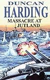 Massacre at Jutland, Duncan Harding, 0727876554