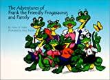The Adventures of Frank the Friendly Frogasaurus and Family, Victor H. Hahn, 0929765761