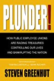 img - for Plunder: How Public Employee Unions are Raiding Treasuries, Controlling Our Lives and Bankrupting the Nation book / textbook / text book