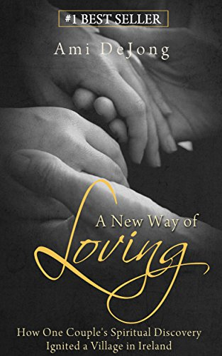 Book: A New Way of Loving: How One Couple's Spiritual Discovery Ignites a Village in Ireland by Ami DeJong