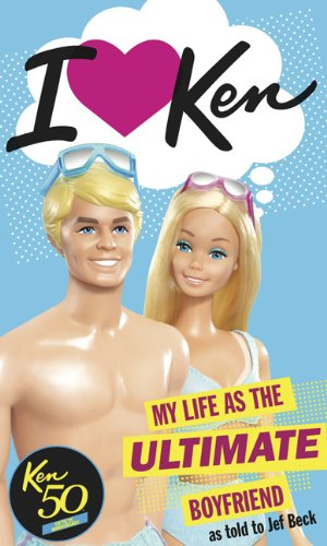 I Love Ken: My Life as the Ultimate Boyfriend