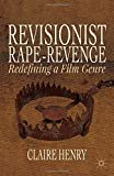 Revisionist Rape-Revenge : Redefining a Film Genre, Henry, Claire, 1137414162