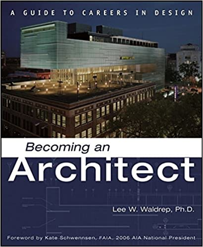Becoming an Architect: A Guide to Careers in Design: Lee W. Waldrep:  9780471709541: Amazon.com: Books