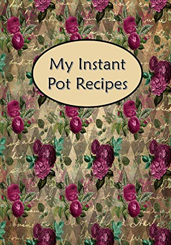 My Instant Pot Recipes: Blank Cookbook Journal Notebook To Write In Floral Flower Dark Pink ()