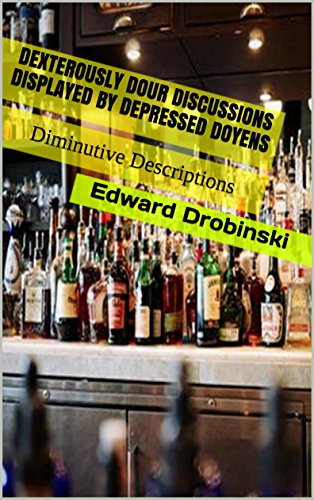 Dexterously Dour Discussions Displayed by Depressed Doyens: Diminutive Descriptions