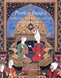 img - for Peerless Images: Persian Painting and Its Sources by Eleanor Sims (2002-11-01) book / textbook / text book