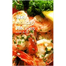 Easy Holiday Recipes (main meals, appetizers desserts, make ahead, punch recipes, cookie recipes)