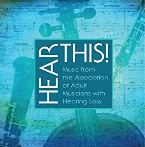 Hear This! Music from the Association of Adult Musicians with Hearing Loss