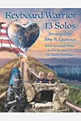 Keyboard Warrior: 13 Solos: Arranged by Amy R. Laurence With Journal Notes From Studies by Dr. Terry Hofecker Paperback
