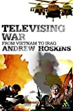 Televising War, Hoskins, Andrew, 0826473059