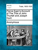 Pierce Egan's Account of the Trial of John Thurtell and Joseph Hunt, Anonymous, 1275545572
