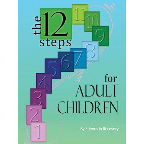 Twelve Steps for Adult Children: Friends in Recovery ...