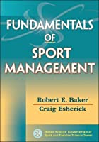 Fundamentals of Sport Management (Human Kinetics' Fundamentals of Sport and Exercise Science)