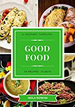 GOOD FOOD: A JOURNEY THROUGH HEALTHY AND TASTY FOOD, 50 RECIPES SPREAD OVER 10 DAYS  OF KITCHEN BOOTCAMP