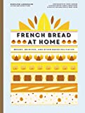 French Bread at Home: Breads, Brioches, and Other Baked Delicacies