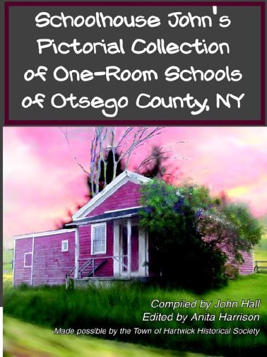 Read Online Schoolhouse John's Pictorial Collection of One-Room Schools of Otsego County, NY ebook